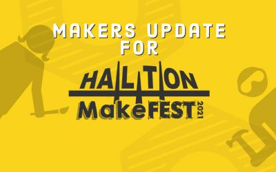 Halton MakeFest 2021 Update for Makers